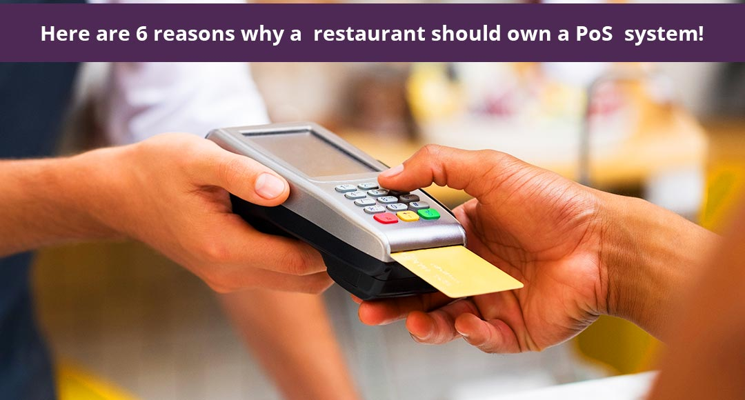 Here are 6 reasons why a restaurant should own a PoS system!