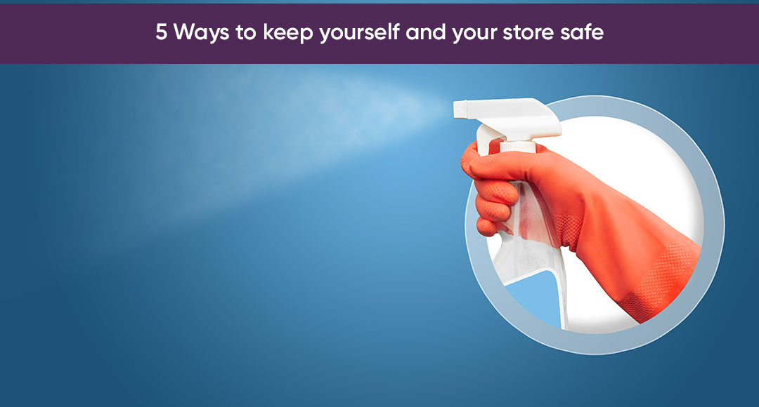 5 Ways to keep yourself and your store safe during the pandemic